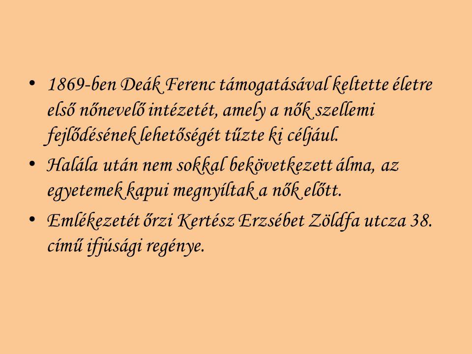 1869-ben Deák Ferenc támogatásával keltette életre első nőnevelő intézetét, amely a nők szellemi fejlődésének lehetőségét tűzte ki céljául. Halála utá