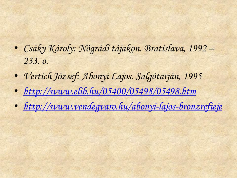 Csáky Károly: Nógrádi tájakon. Bratislava, 1992 – 233. o. Vertich József: Abonyi Lajos. Salgótarján, 1995 http://www.elib.hu/05400/05498/05498.htm htt