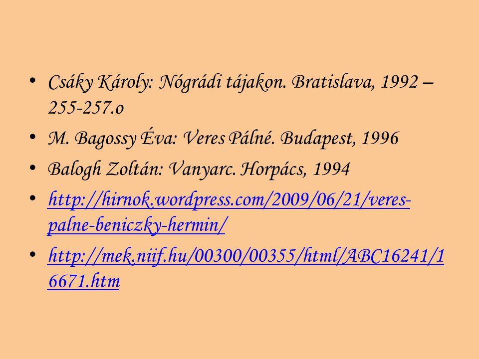 Csáky Károly: Nógrádi tájakon. Bratislava, 1992 – 255-257.o M. Bagossy Éva: Veres Pálné. Budapest, 1996 Balogh Zoltán: Vanyarc. Horpács, 1994 http://h