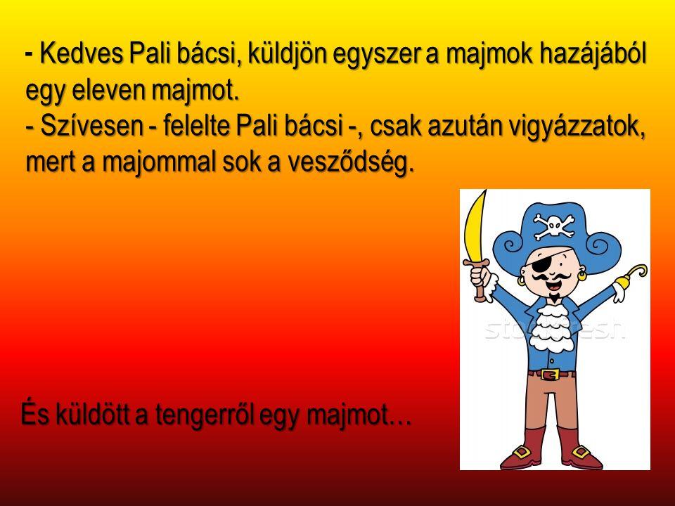 Kedves Pali bácsi, küldjön egyszer a majmok hazájából egy eleven majmot. - Kedves Pali bácsi, küldjön egyszer a majmok hazájából egy eleven majmot. -