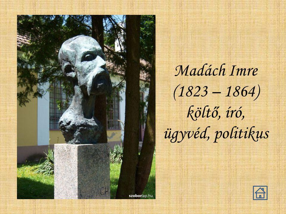 Madách Imre (1823 – 1864) költő, író, ügyvéd, politikus