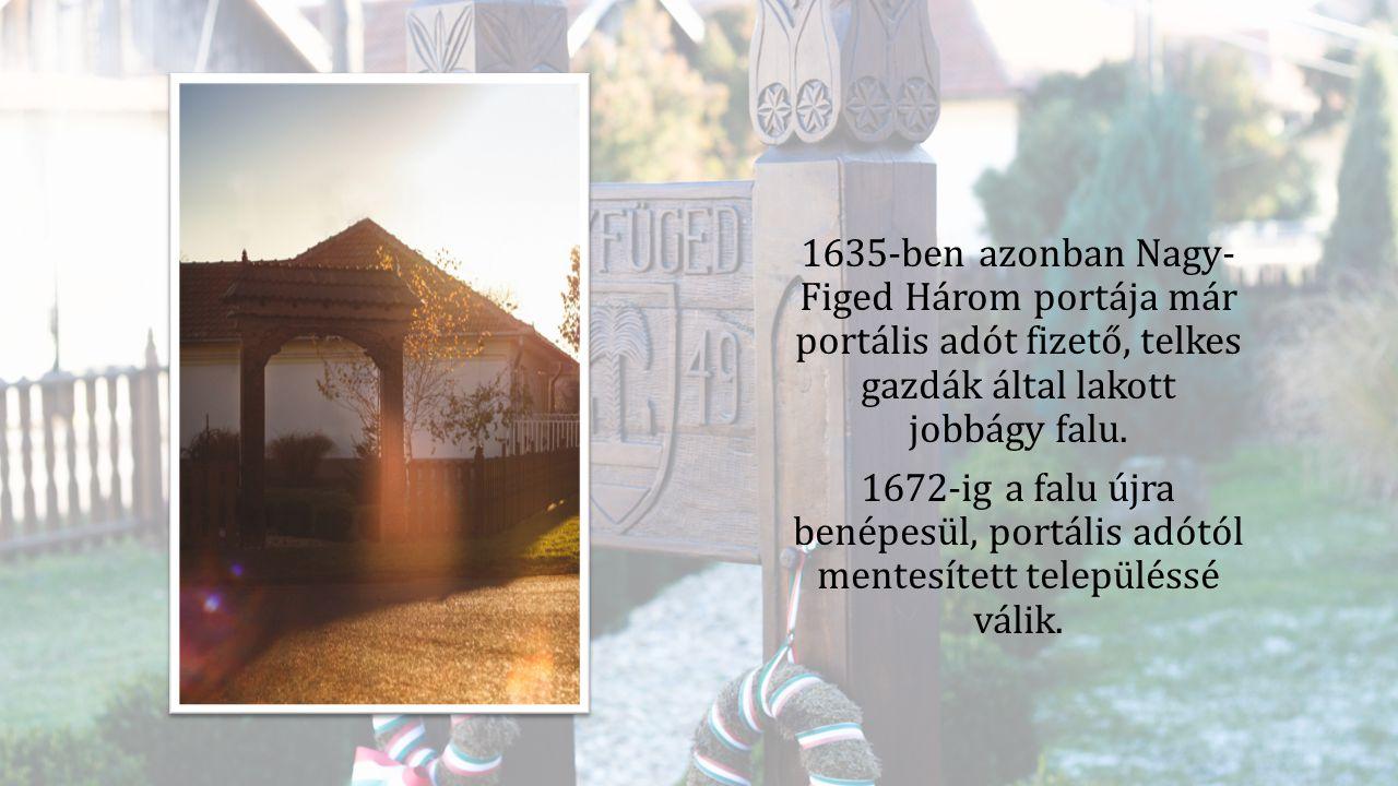 1635-ben azonban Nagy- Figed Három portája már portális adót fizető, telkes gazdák által lakott jobbágy falu. 1672-ig a falu újra benépesül, portális