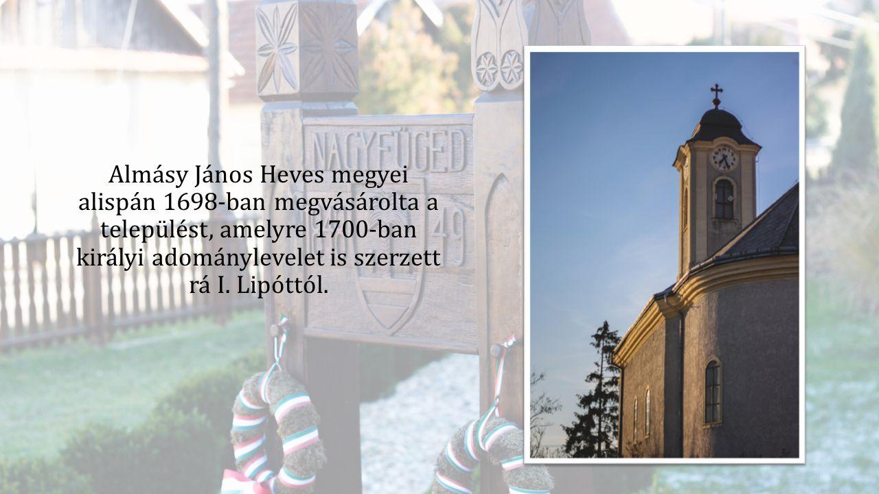 Almásy János Heves megyei alispán 1698-ban megvásárolta a települést, amelyre 1700-ban királyi adománylevelet is szerzett rá I. Lipóttól.