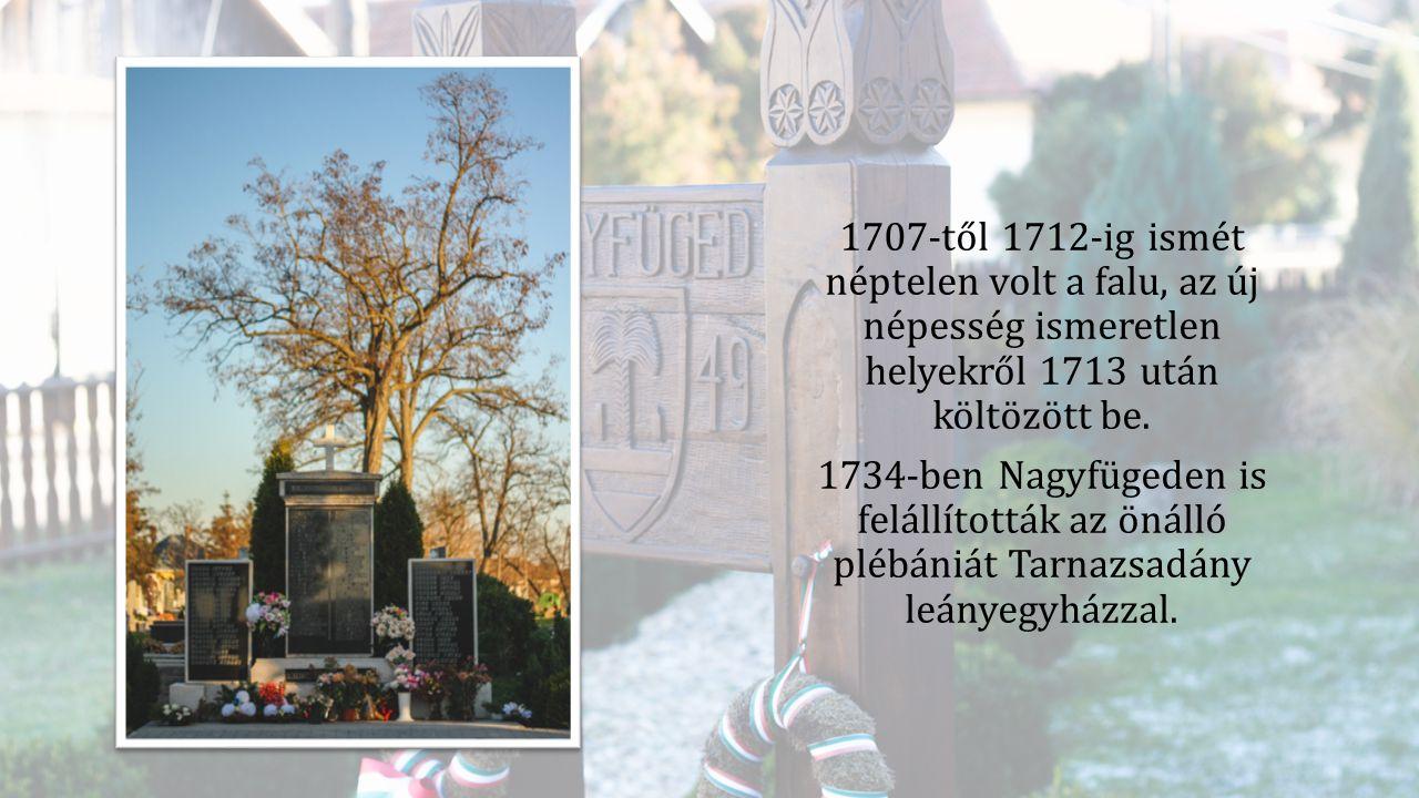 1707-től 1712-ig ismét néptelen volt a falu, az új népesség ismeretlen helyekről 1713 után költözött be. 1734-ben Nagyfügeden is felállították az önál