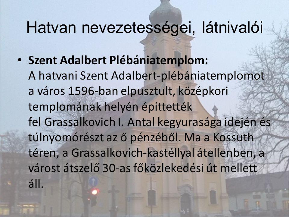 Szent Adalbert Plébániatemplom: A hatvani Szent Adalbert-plébániatemplomot a város 1596-ban elpusztult, középkori templomának helyén építtették fel Gr