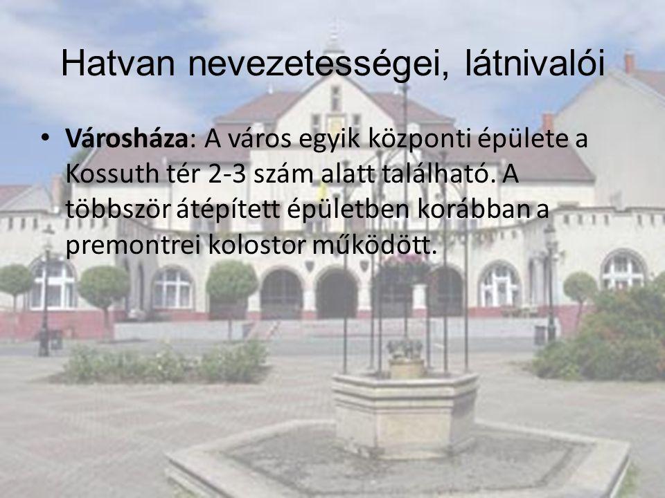Városháza: A város egyik központi épülete a Kossuth tér 2-3 szám alatt található. A többször átépített épületben korábban a premontrei kolostor működö