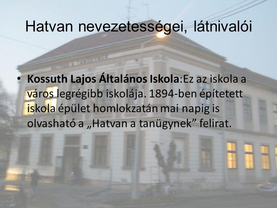 """Kossuth Lajos Általános Iskola:Ez az iskola a város legrégibb iskolája. 1894-ben építetett iskola épület homlokzatán mai napig is olvasható a """"Hatvan"""