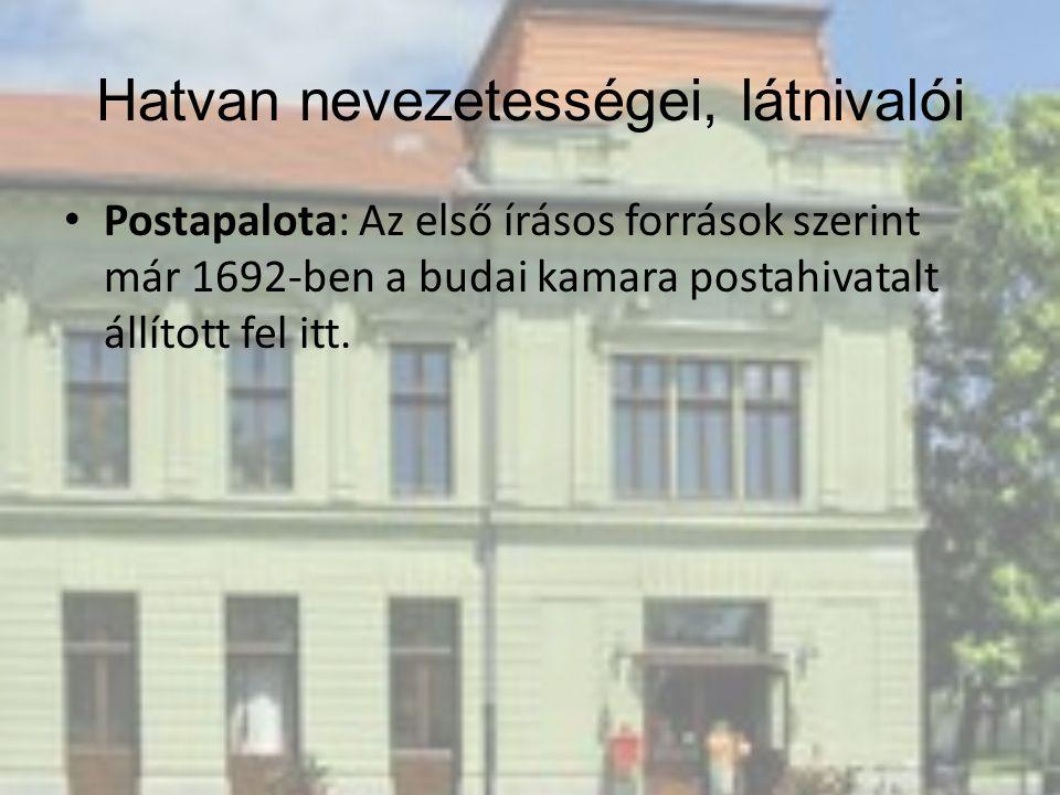 Postapalota: Az első írásos források szerint már 1692-ben a budai kamara postahivatalt állított fel itt. Hatvan nevezetességei, látnivalói