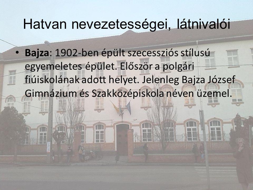 Bajza: 1902-ben épült szecessziós stílusú egyemeletes épület. Először a polgári fiúiskolának adott helyet. Jelenleg Bajza József Gimnázium és Szakközé