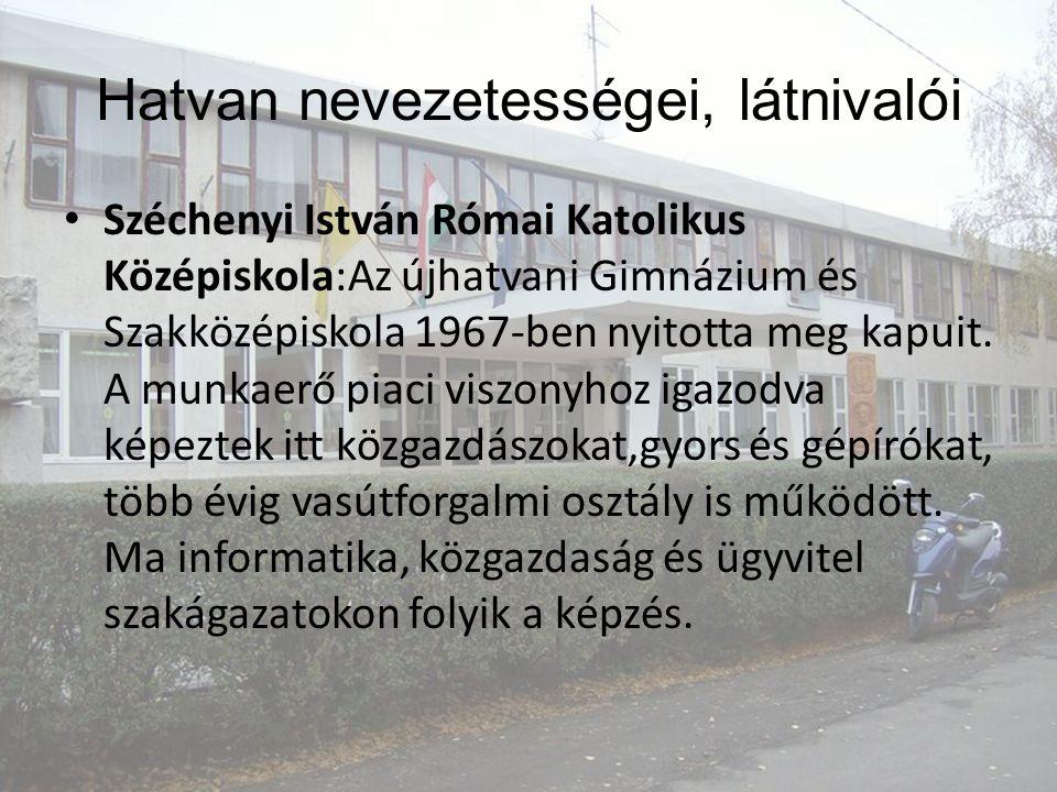 Széchenyi István Római Katolikus Középiskola:Az újhatvani Gimnázium és Szakközépiskola 1967-ben nyitotta meg kapuit.