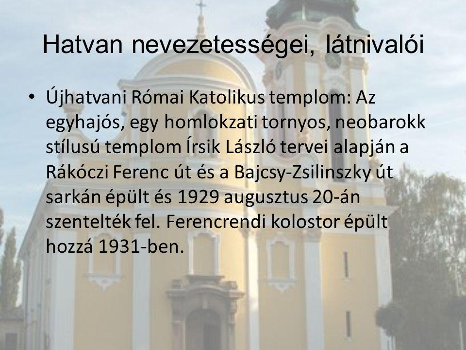 Újhatvani Római Katolikus templom: Az egyhajós, egy homlokzati tornyos, neobarokk stílusú templom Írsik László tervei alapján a Rákóczi Ferenc út és a Bajcsy-Zsilinszky út sarkán épült és 1929 augusztus 20-án szentelték fel.