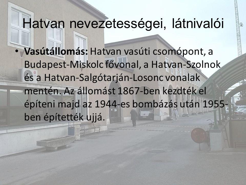 Vasútállomás: Hatvan vasúti csomópont, a Budapest-Miskolc fővonal, a Hatvan-Szolnok és a Hatvan-Salgótarján-Losonc vonalak mentén. Az állomást 1867-be