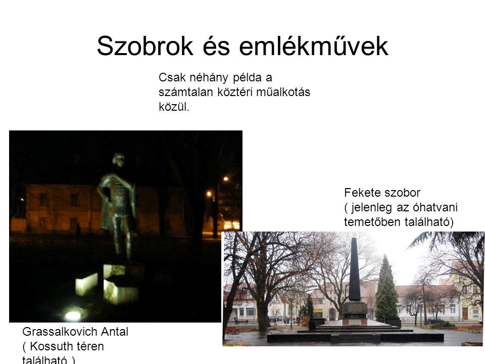 Szobrok és emlékművek Grassalkovich Antal ( Kossuth téren található ) Fekete szobor ( jelenleg az óhatvani temetőben található) Csak néhány példa a sz