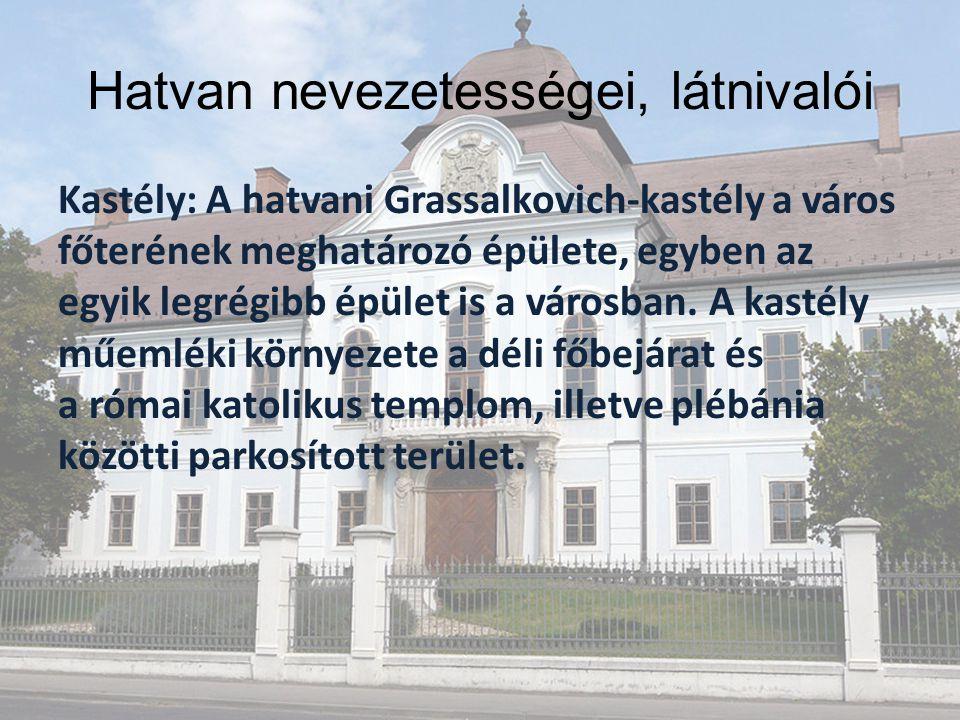 Hatvan nevezetességei, látnivalói Kastély: A hatvani Grassalkovich-kastély a város főterének meghatározó épülete, egyben az egyik legrégibb épület is