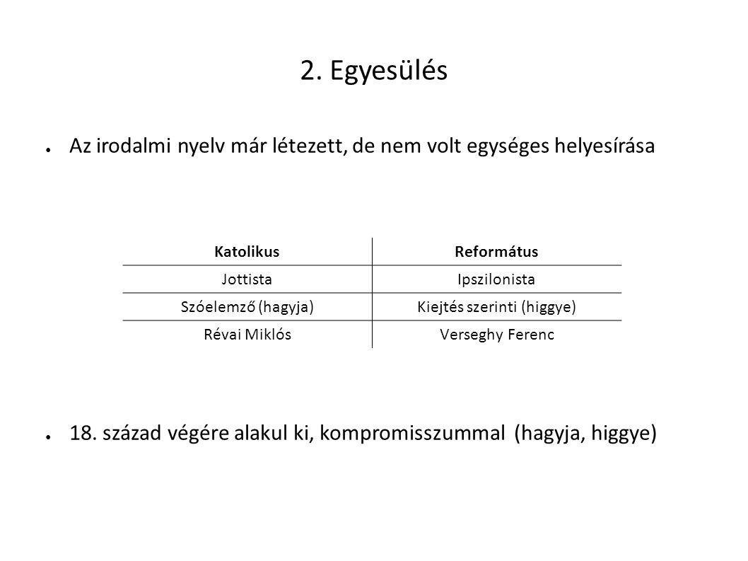 2.Egyesülés ● Az irodalmi nyelv már létezett, de nem volt egységes helyesírása ● 18.