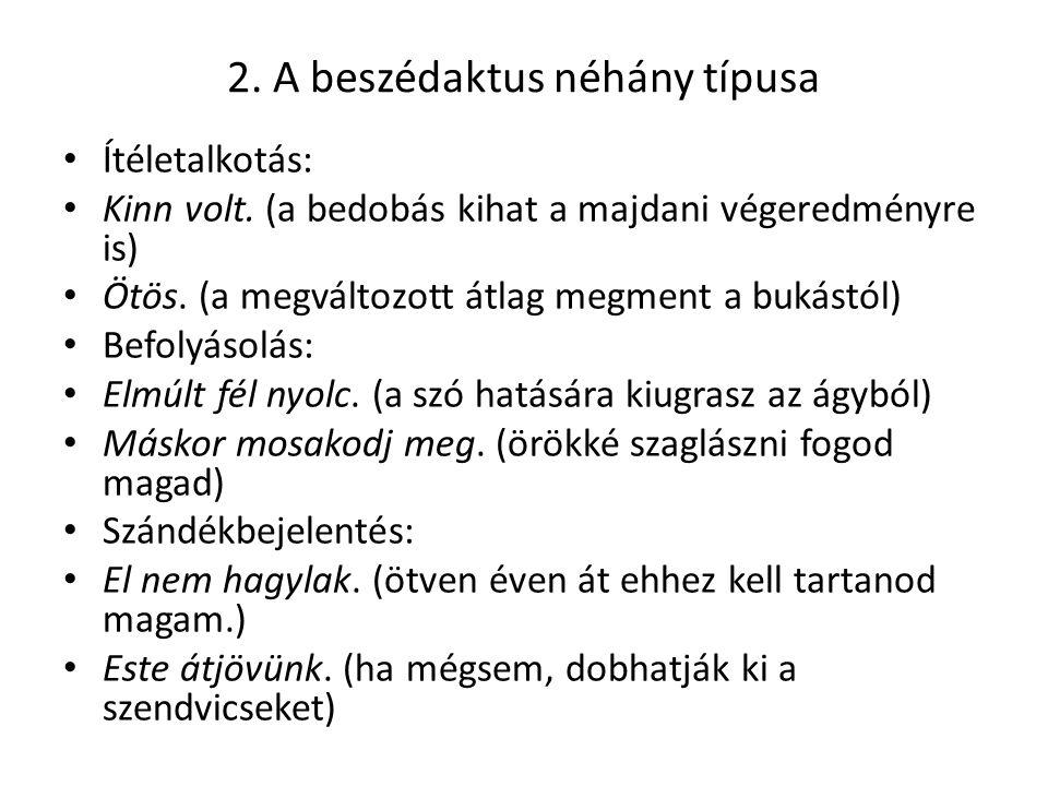 2. A beszédaktus néhány típusa Ítéletalkotás: Kinn volt.
