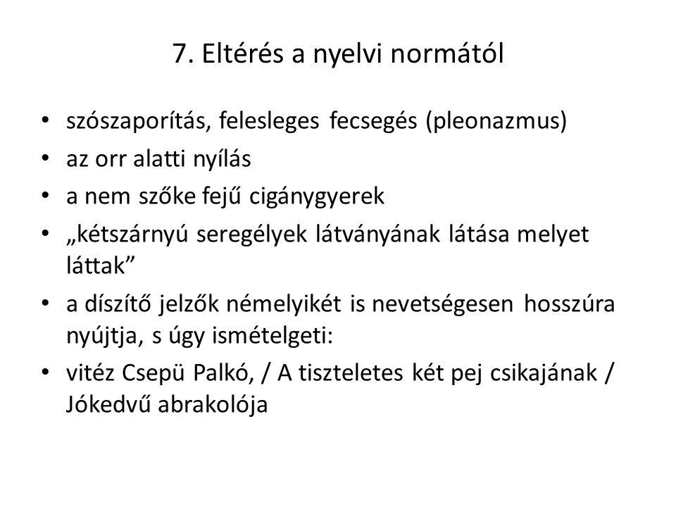 """7. Eltérés a nyelvi normától szószaporítás, felesleges fecsegés (pleonazmus) az orr alatti nyílás a nem szőke fejű cigánygyerek """"kétszárnyú seregélyek"""