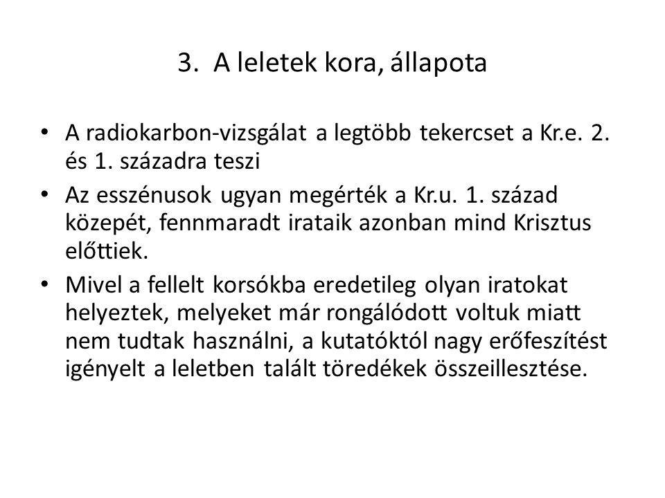 3.A leletek kora, állapota A radiokarbon-vizsgálat a legtöbb tekercset a Kr.e.