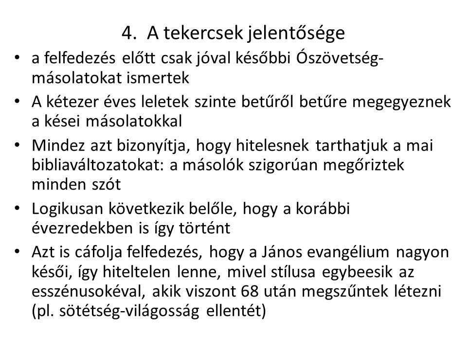 4. A tekercsek jelentősége a felfedezés előtt csak jóval későbbi Ószövetség- másolatokat ismertek A kétezer éves leletek szinte betűről betűre megegye