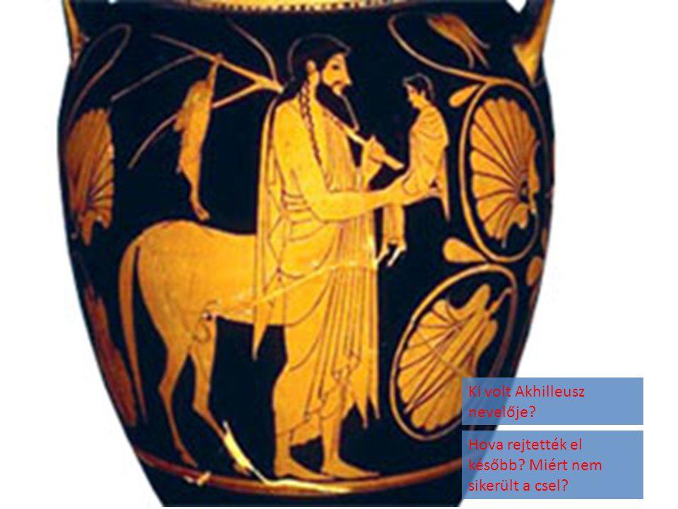 Ki volt Akhilleusz nevelője? Hova rejtették el később? Miért nem sikerült a csel?