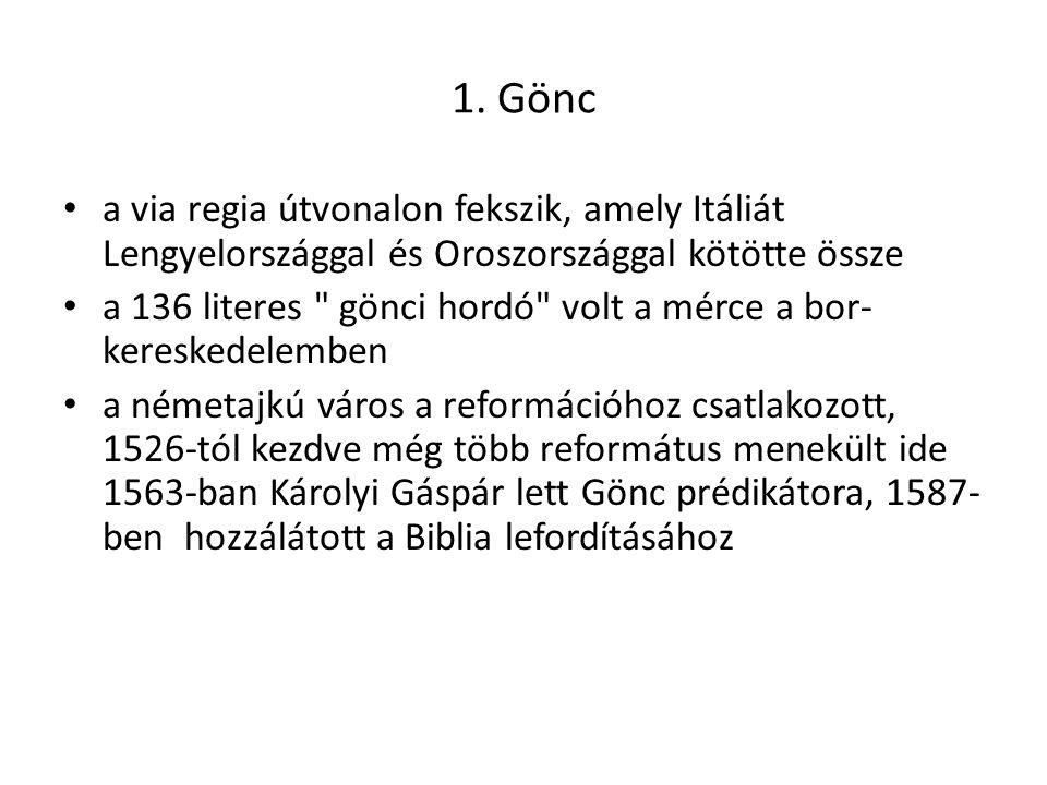 1. Gönc a via regia útvonalon fekszik, amely Itáliát Lengyelországgal és Oroszországgal kötötte össze a 136 literes