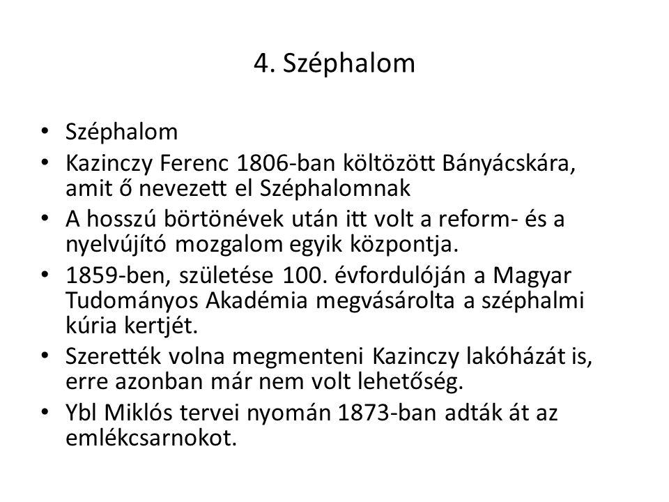 4. Széphalom Széphalom Kazinczy Ferenc 1806-ban költözött Bányácskára, amit ő nevezett el Széphalomnak A hosszú börtönévek után itt volt a reform- és