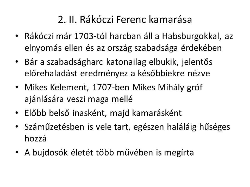 2. II. Rákóczi Ferenc kamarása Rákóczi már 1703-tól harcban áll a Habsburgokkal, az elnyomás ellen és az ország szabadsága érdekében Bár a szabadságha