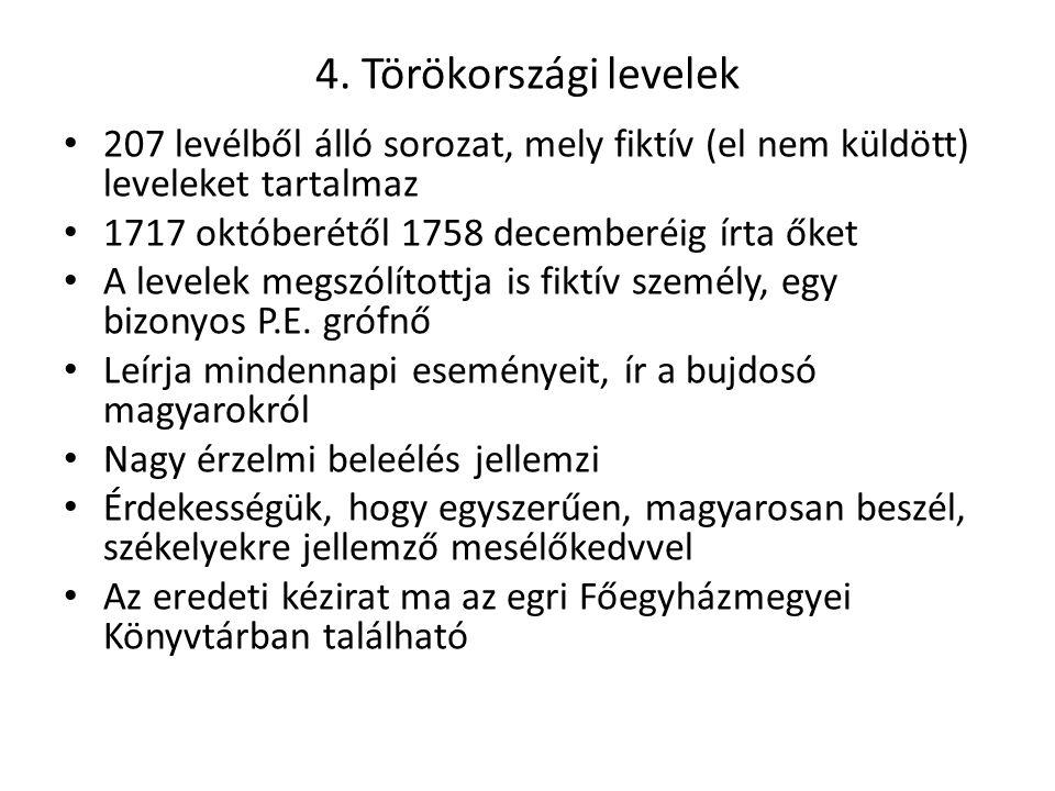4. Törökországi levelek 207 levélből álló sorozat, mely fiktív (el nem küldött) leveleket tartalmaz 1717 októberétől 1758 decemberéig írta őket A leve
