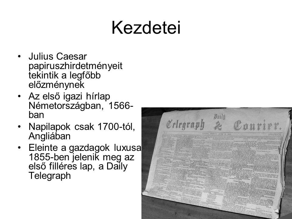 Kezdetei Julius Caesar papiruszhirdetményeit tekintik a legfőbb előzménynek Az első igazi hírlap Németországban, 1566- ban Napilapok csak 1700-tól, Angliában Eleinte a gazdagok luxusa, 1855-ben jelenik meg az első filléres lap, a Daily Telegraph