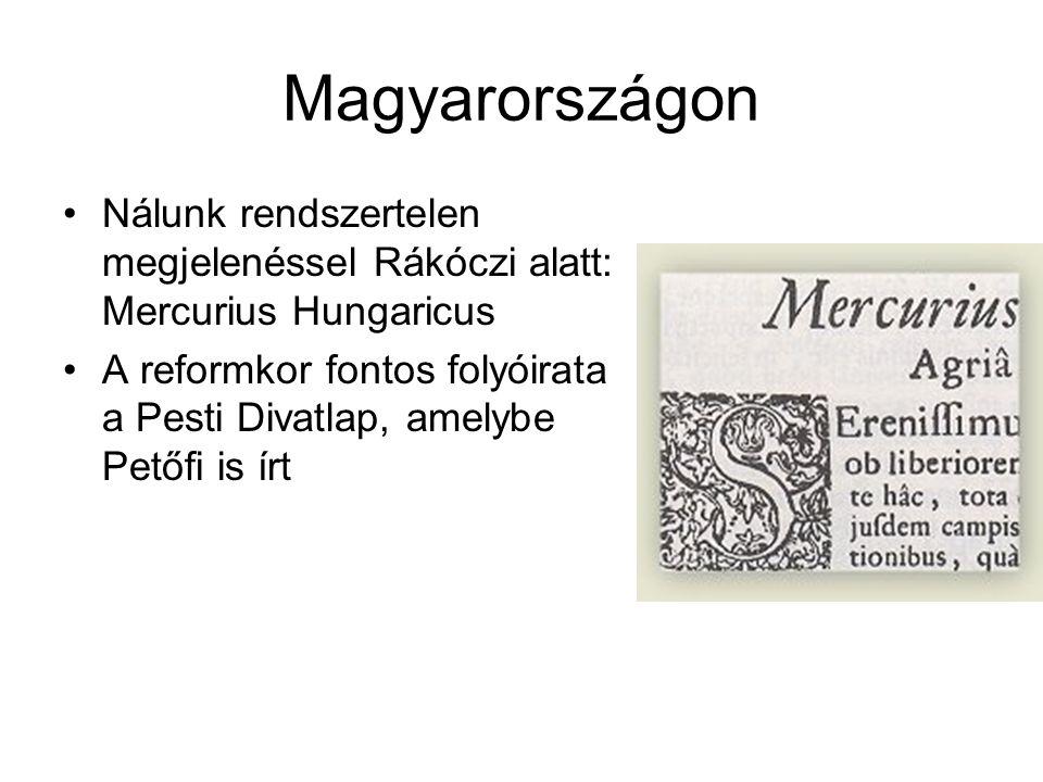 Magyarországon Nálunk rendszertelen megjelenéssel Rákóczi alatt: Mercurius Hungaricus A reformkor fontos folyóirata a Pesti Divatlap, amelybe Petőfi i
