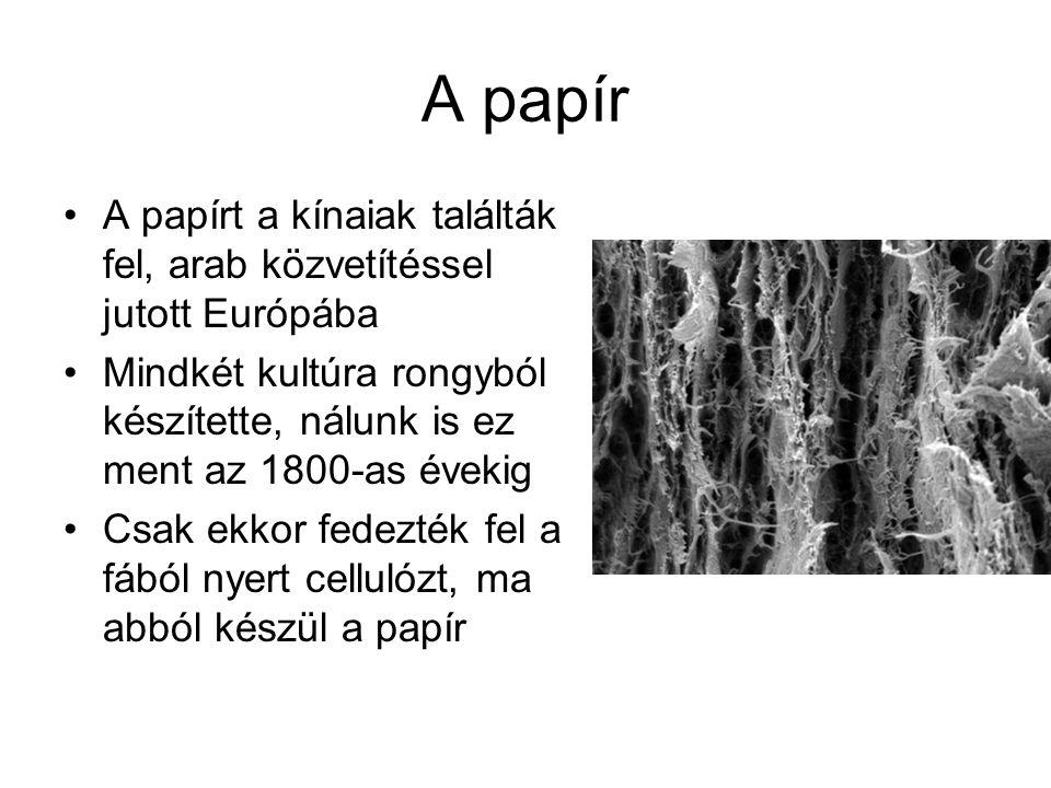 A papír A papírt a kínaiak találták fel, arab közvetítéssel jutott Európába Mindkét kultúra rongyból készítette, nálunk is ez ment az 1800-as évekig Csak ekkor fedezték fel a fából nyert cellulózt, ma abból készül a papír