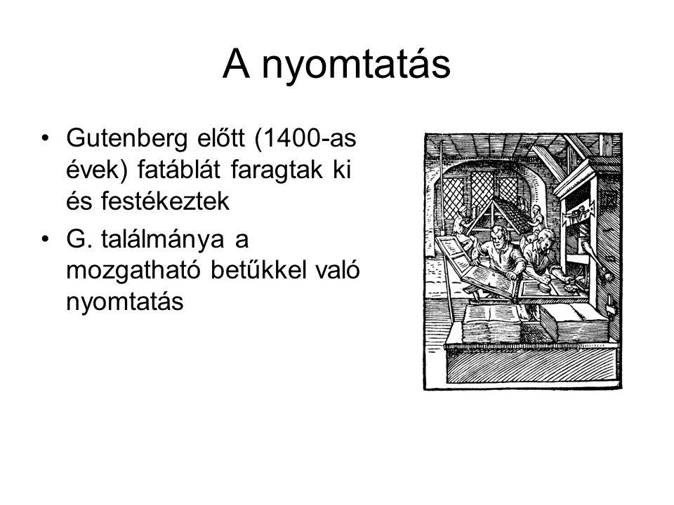 A nyomtatás Gutenberg előtt (1400-as évek) fatáblát faragtak ki és festékeztek G. találmánya a mozgatható betűkkel való nyomtatás
