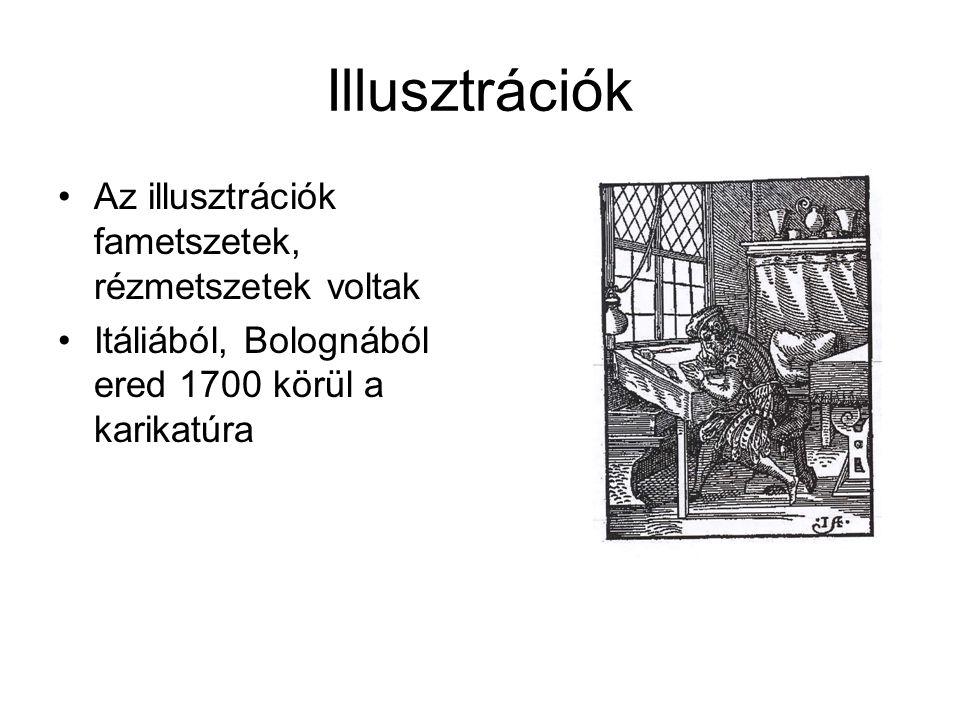 Illusztrációk Az illusztrációk fametszetek, rézmetszetek voltak Itáliából, Bolognából ered 1700 körül a karikatúra
