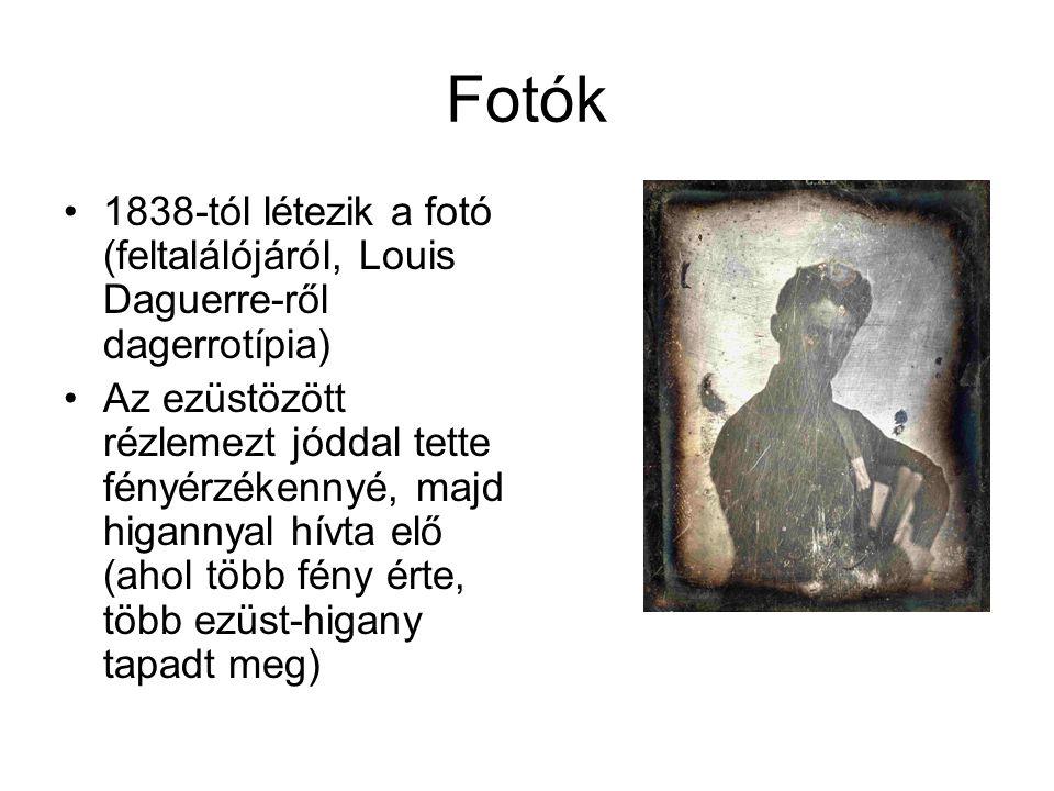 Fotók 1838-tól létezik a fotó (feltalálójáról, Louis Daguerre-ről dagerrotípia) Az ezüstözött rézlemezt jóddal tette fényérzékennyé, majd higannyal hí