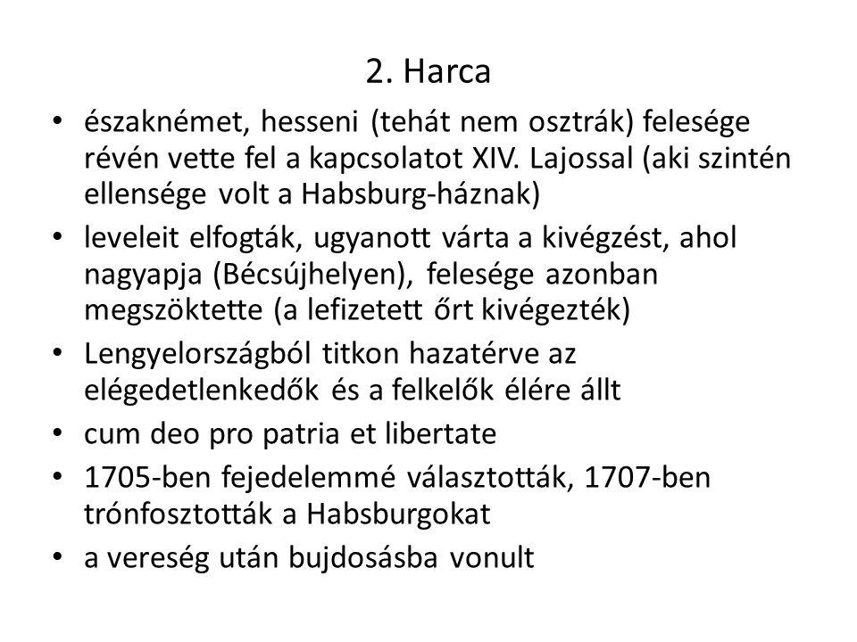 2.Harca északnémet, hesseni (tehát nem osztrák) felesége révén vette fel a kapcsolatot XIV.