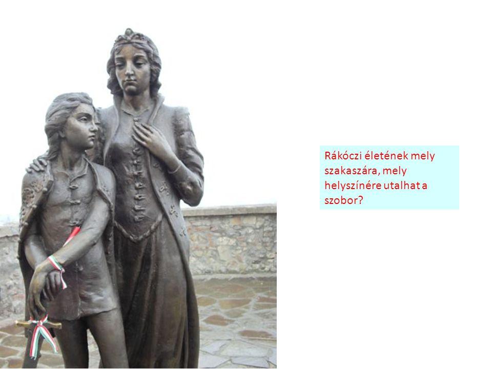 Rákóczi életének mely szakaszára, mely helyszínére utalhat a szobor?