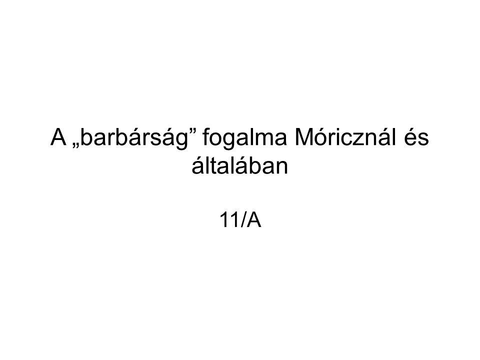"""A """"barbárság"""" fogalma Móricznál és általában 11/A"""