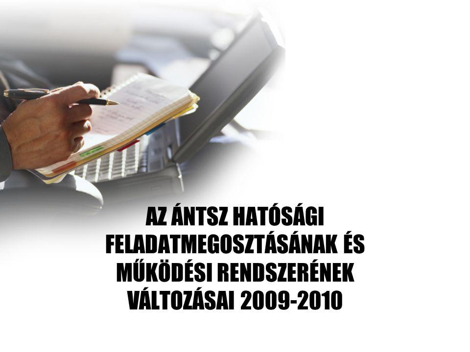 AZ ÁNTSZ HATÓSÁGI FELADATMEGOSZTÁSÁNAK ÉS MŰKÖDÉSI RENDSZERÉNEK VÁLTOZÁSAI 2009-2010