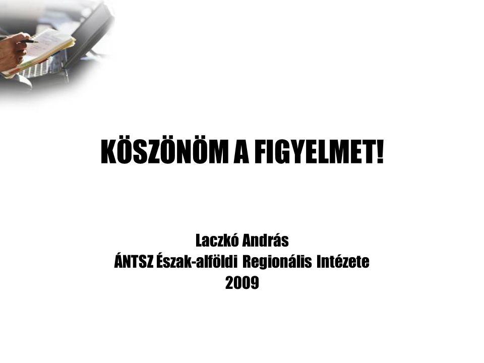 KÖSZÖNÖM A FIGYELMET! Laczkó András ÁNTSZ Észak-alföldi Regionális Intézete 2009