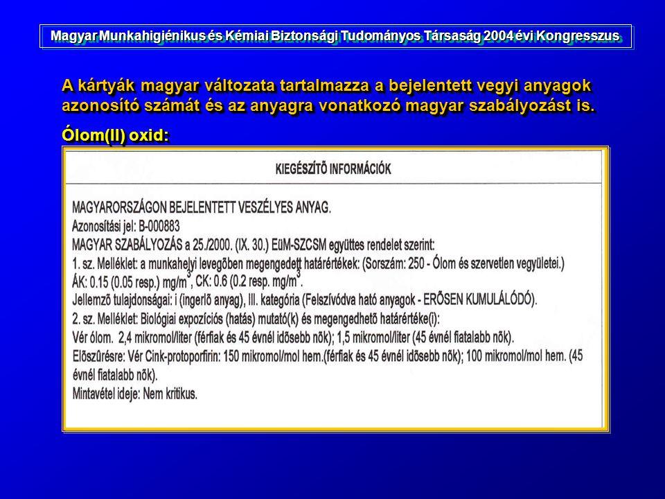 A kártyák magyar változata tartalmazza a bejelentett vegyi anyagok azonosító számát és az anyagra vonatkozó magyar szabályozást is. Ólom(II) oxid: A k