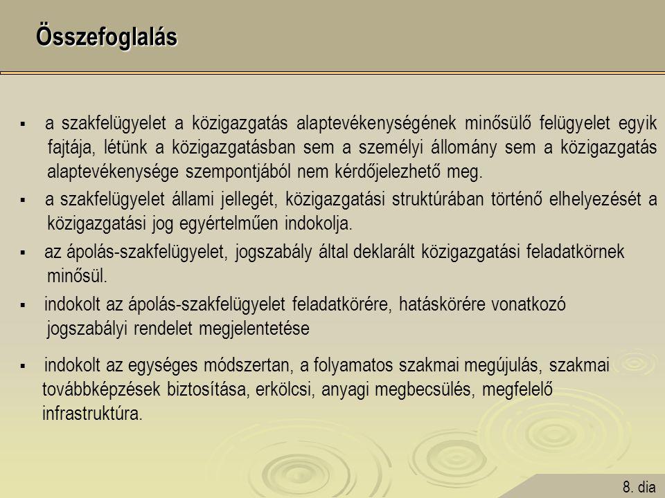 Összefoglalás Összefoglalás  a szakfelügyelet a közigazgatás alaptevékenységének minősülő felügyelet egyik fajtája, létünk a közigazgatásban sem a sz