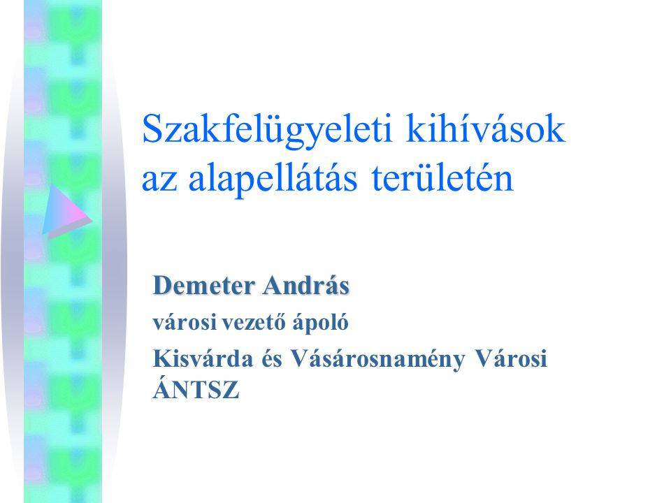 Szakfelügyeleti kihívások az alapellátás területén Demeter András városi vezető ápoló Kisvárda és Vásárosnamény Városi ÁNTSZ