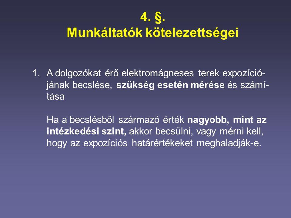 4. §. Munkáltatók kötelezettségei 1.A dolgozókat érő elektromágneses terek expozíció- jának becslése, szükség esetén mérése és számí- tása Ha a becslé