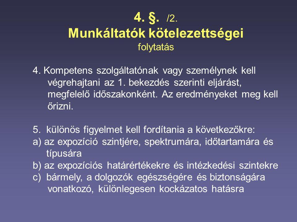 4. §. /2. Munkáltatók kötelezettségei folytatás 4. Kompetens szolgáltatónak vagy személynek kell végrehajtani az 1. bekezdés szerinti eljárást, megfel