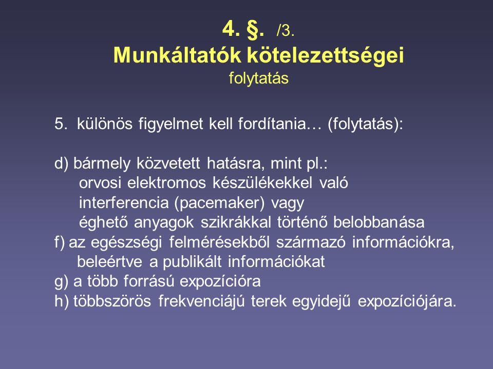 4. §. /3. Munkáltatók kötelezettségei folytatás 5. különös figyelmet kell fordítania… (folytatás): d) bármely közvetett hatásra, mint pl.: orvosi elek