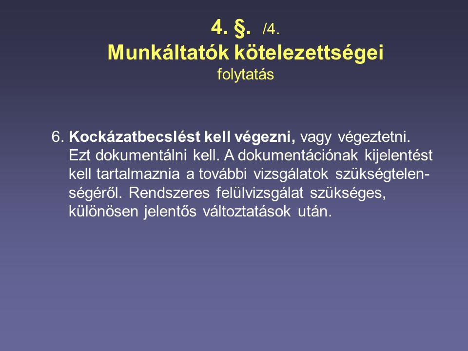 4. §. /4. Munkáltatók kötelezettségei folytatás 6. Kockázatbecslést kell végezni, vagy végeztetni. Ezt dokumentálni kell. A dokumentációnak kijelentés