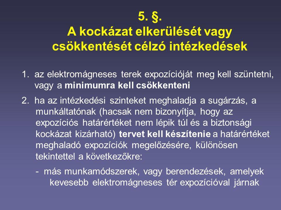 5. §. A kockázat elkerülését vagy csökkentését célzó intézkedések 1. az elektromágneses terek expozícióját meg kell szüntetni, vagy a minimumra kell c