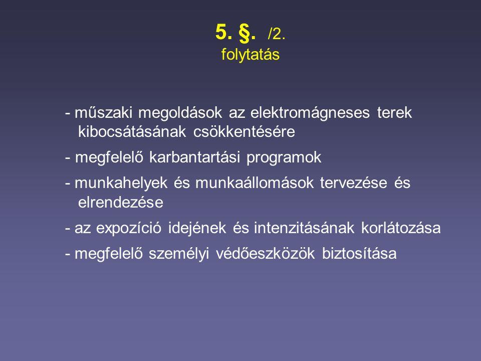 5. §. /2. folytatás - műszaki megoldások az elektromágneses terek kibocsátásának csökkentésére - megfelelő karbantartási programok - munkahelyek és mu