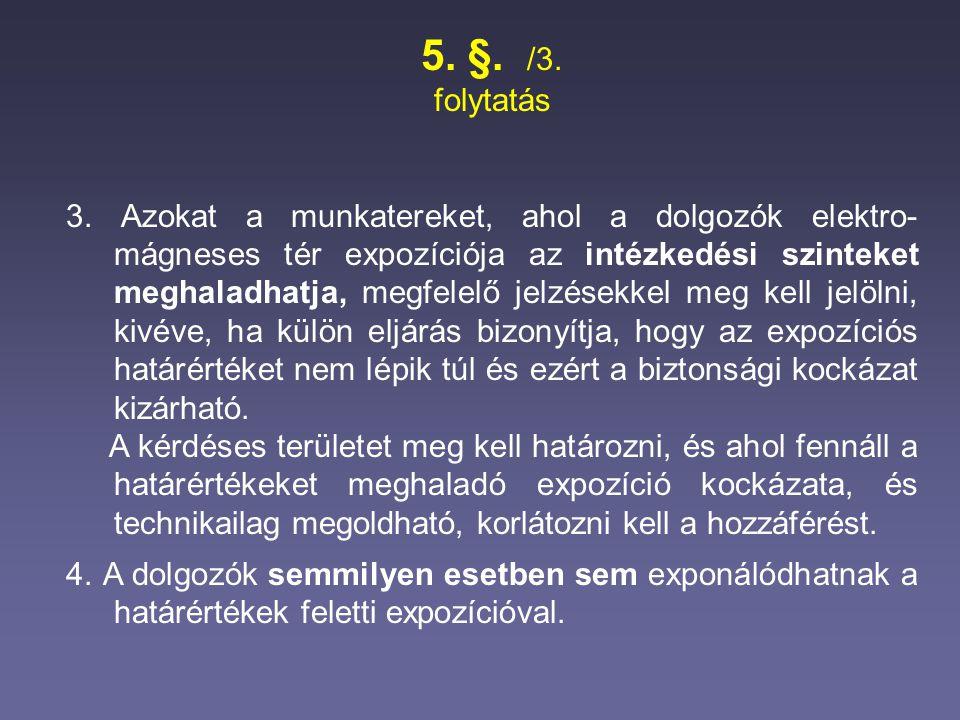 5. §. /3. folytatás 3. Azokat a munkatereket, ahol a dolgozók elektro- mágneses tér expozíciója az intézkedési szinteket meghaladhatja, megfelelő jelz