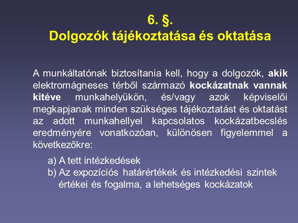 6. §. Dolgozók tájékoztatása és oktatása A munkáltatónak biztosítania kell, hogy a dolgozók, akik elektromágneses térből származó kockázatnak vannak k